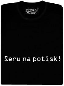 Tričko v vtipným potiskem - Seru na potisk